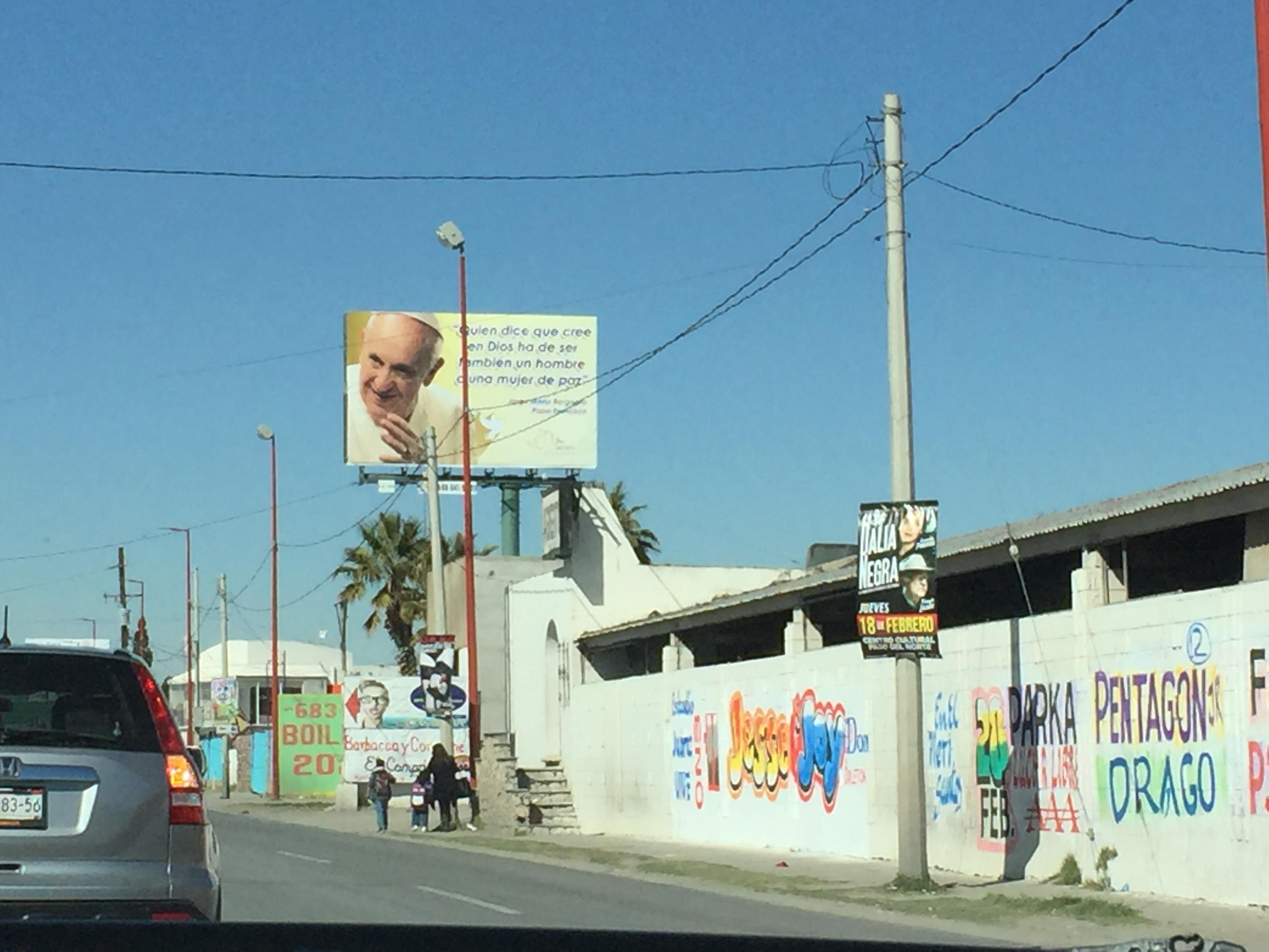 Billboards with Pope Francis' picture are up throughout Juarez. Some simply thank him. Others feature quotes from the leader of the Catholic Church.